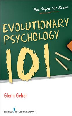 Evolutionary Psychology 101 By Geher, Glenn