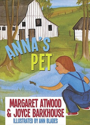 Anna's Pet By Atwood, Margaret Eleanor/ Barkhouse, Joyce/ Blades, Ann (ILT)